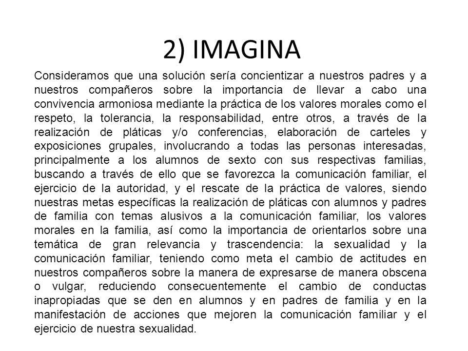 2) IMAGINA Consideramos que una solución sería concientizar a nuestros padres y a nuestros compañeros sobre la importancia de llevar a cabo una conviv
