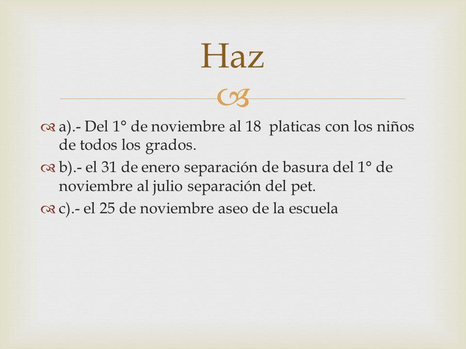 a).- Del 1° de noviembre al 18 platicas con los niños de todos los grados.