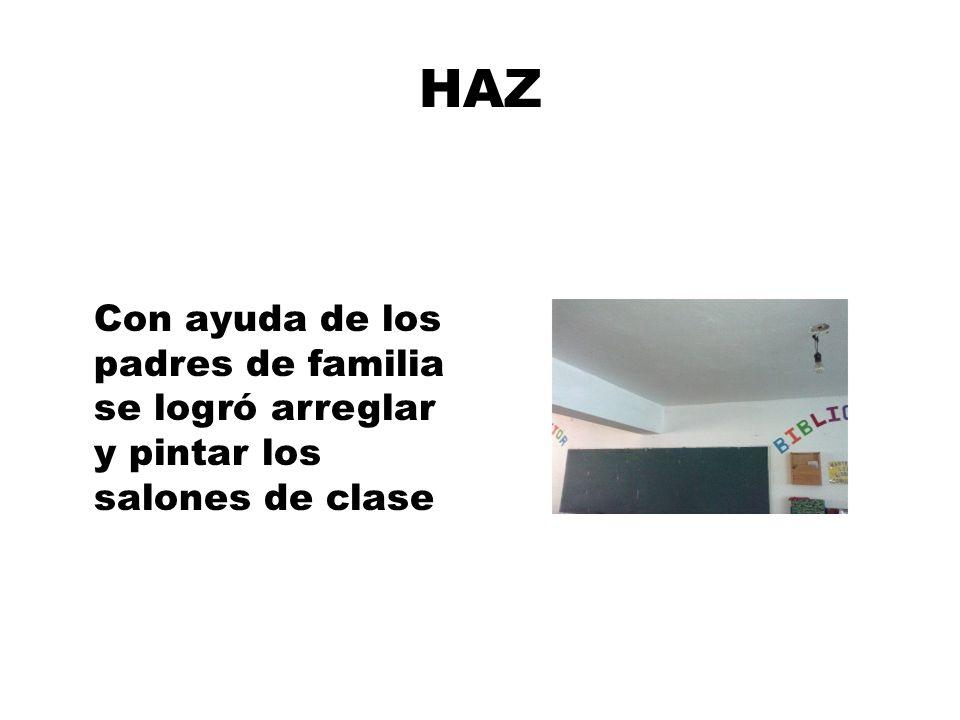 HAZ Con ayuda de los padres de familia se logró arreglar y pintar los salones de clase
