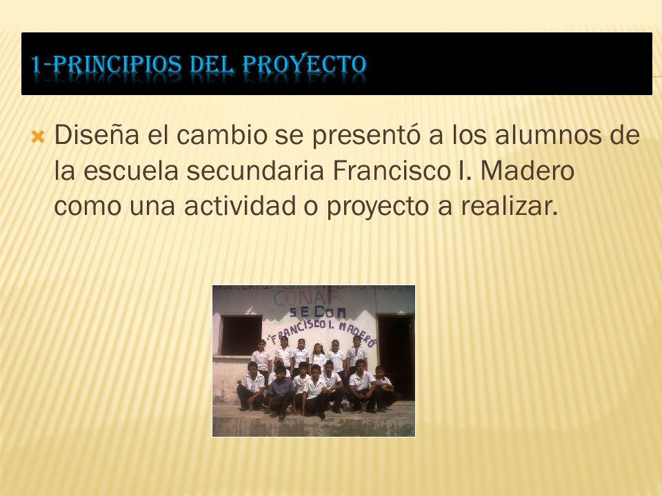 Diseña el cambio se presentó a los alumnos de la escuela secundaria Francisco I. Madero como una actividad o proyecto a realizar.