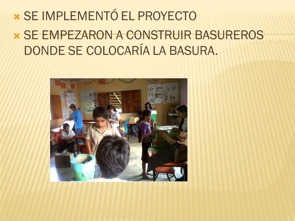 SE IMPLEMENTÓ EL PROYECTO SE EMPEZARON A CONSTRUIR BASUREROS DONDE SE COLOCARÍA LA BASURA.