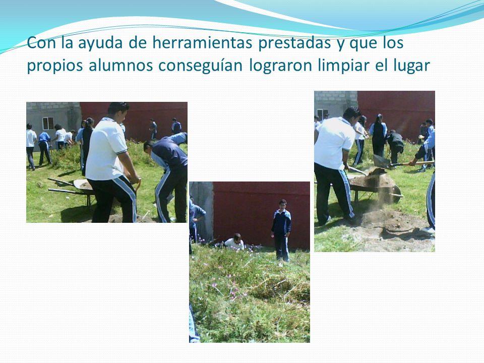 Con la ayuda de herramientas prestadas y que los propios alumnos conseguían lograron limpiar el lugar