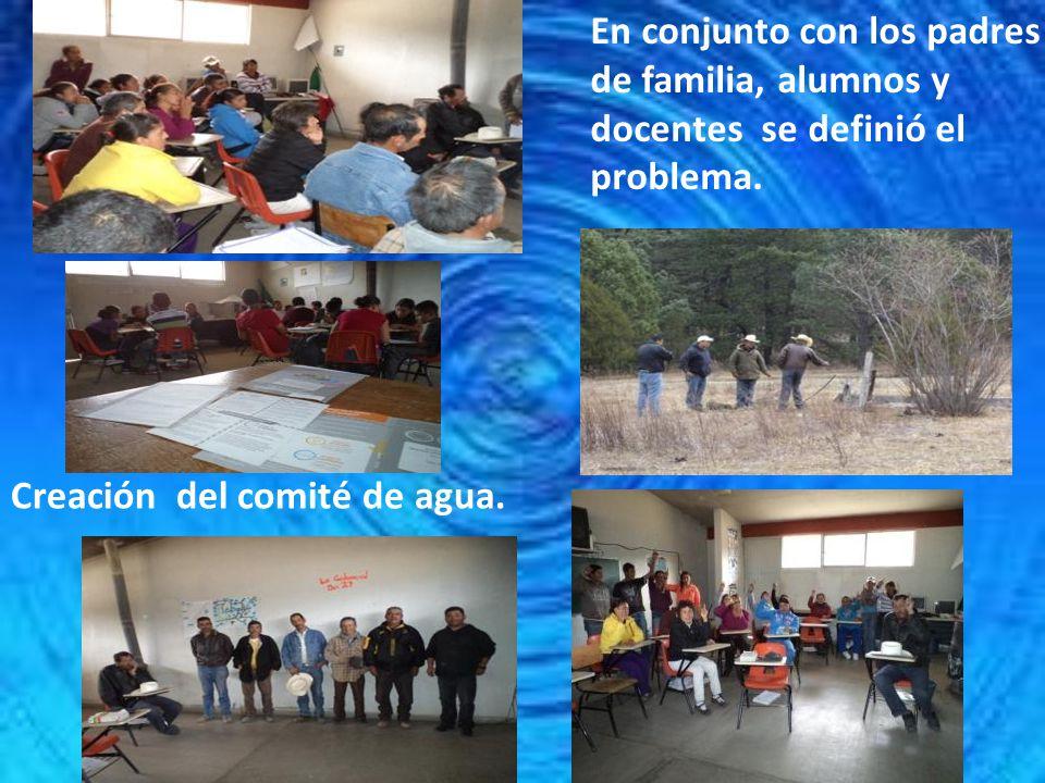 En conjunto con los padres de familia, alumnos y docentes se definió el problema. Creación del comité de agua.