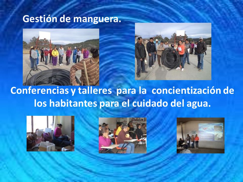 Gestión de manguera. Conferencias y talleres para la concientización de los habitantes para el cuidado del agua.