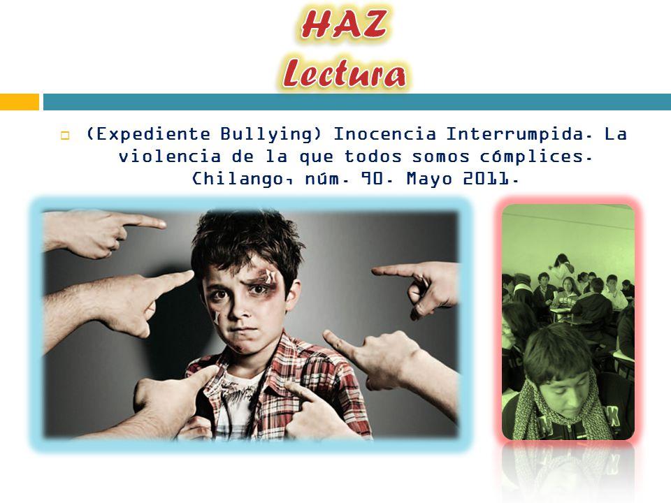 (Expediente Bullying) Inocencia Interrumpida. La violencia de la que todos somos cómplices. Chilango, núm. 90. Mayo 2011.