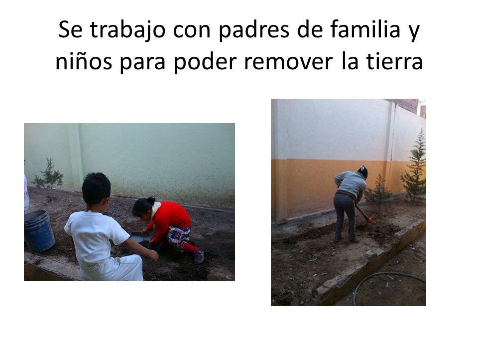 Se trabajo con padres de familia y niños para poder remover la tierra