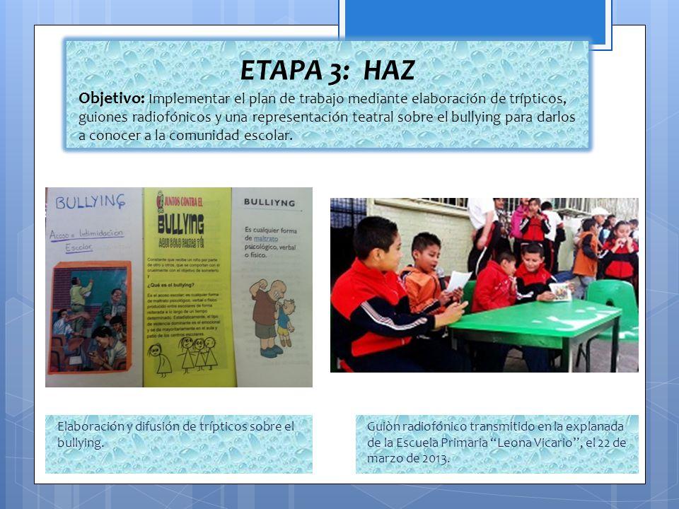 Guiòn radiofónico transmitido en la explanada de la Escuela Primaria Leona Vicario, el 22 de marzo de 2013. ETAPA 3: HAZ Objetivo: Implementar el plan