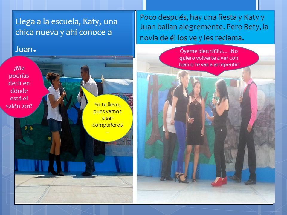 Llega a la escuela, Katy, una chica nueva y ahí conoce a Juan. Yo te llevo, pues vamos a ser compañeros.. ¿Me podrías decir en dónde está el salón 201