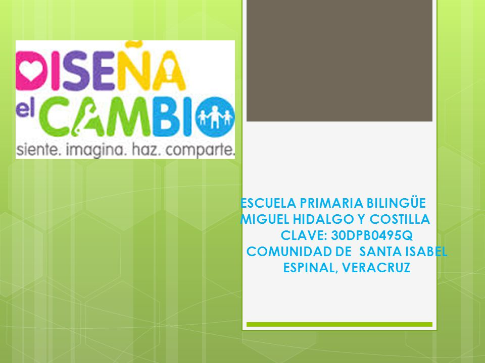 ESCUELA PRIMARIA BILINGÜE MIGUEL HIDALGO Y COSTILLA CLAVE: 30DPB0495Q COMUNIDAD DE SANTA ISABEL ESPINAL, VERACRUZ