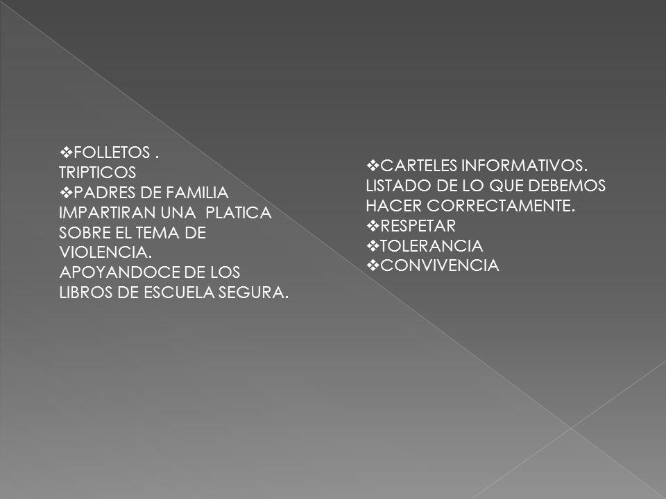 FOLLETOS. TRIPTICOS PADRES DE FAMILIA IMPARTIRAN UNA PLATICA SOBRE EL TEMA DE VIOLENCIA. APOYANDOCE DE LOS LIBROS DE ESCUELA SEGURA. CARTELES INFORMAT