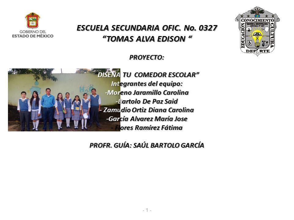 ESCUELA SECUNDARIA OFIC. No. 0327 TOMAS ALVA EDISON PROYECTO:DISEÑA TU COMEDOR ESCOLAR Integrantes del equipo: -Moreno Jaramillo Carolina -Bartolo De