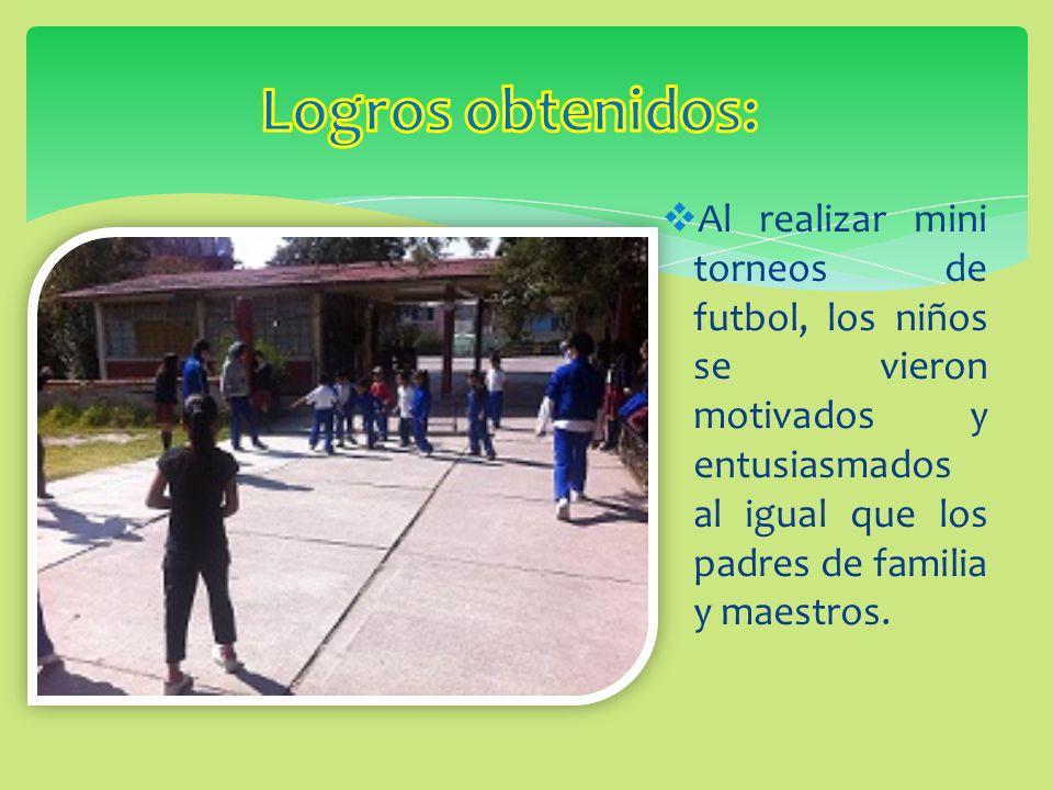 Al realizar mini torneos de futbol, los niños se vieron motivados y entusiasmados al igual que los padres de familia y maestros.