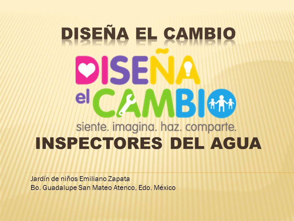 INSPECTORES DEL AGUA Jardín de niños Emiliano Zapata Bo. Guadalupe San Mateo Atenco, Edo. México