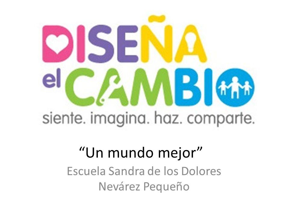 Un mundo mejor Escuela Sandra de los Dolores Nevárez Pequeño