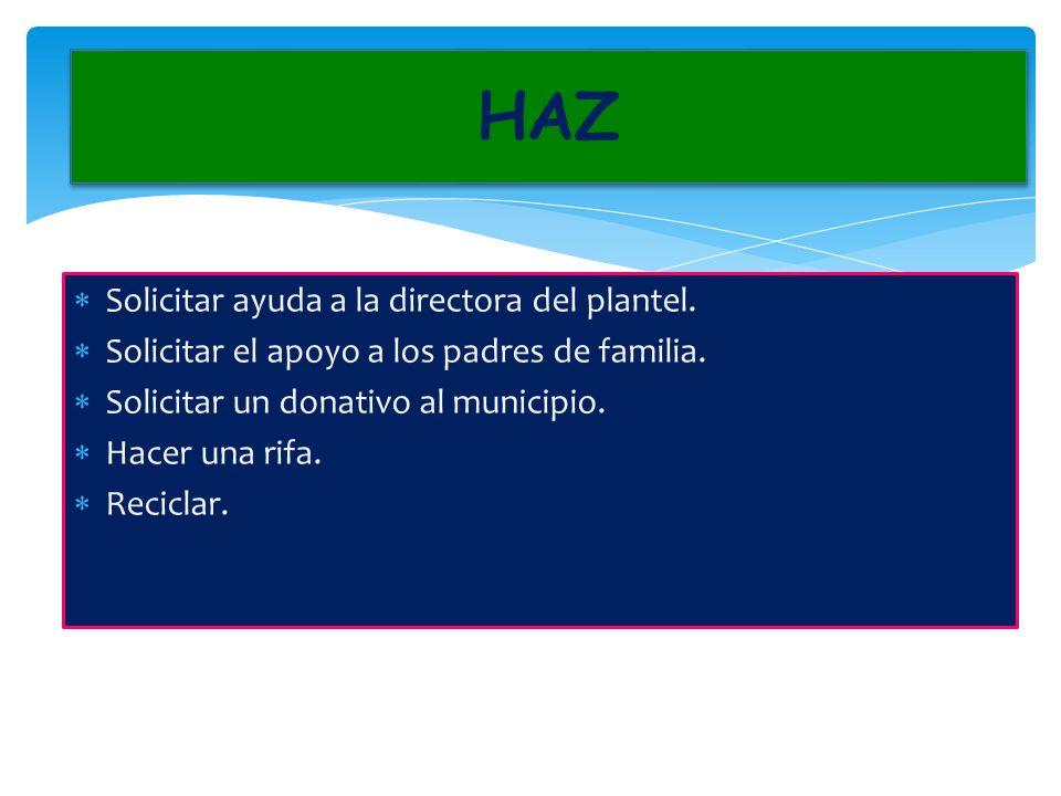 1.- Solicitar ayuda a la directora del plantel. 2.- Solicitar el apoyo a los padres de familia.