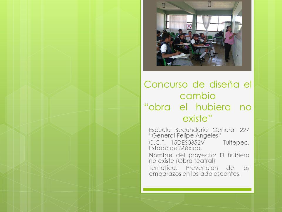 Concurso de diseña el cambio obra el hubiera no existe Escuela Secundaria General 227 General Felipe Ángeles C.C.T. 15DES0352V Tultepec, Estado de Méx