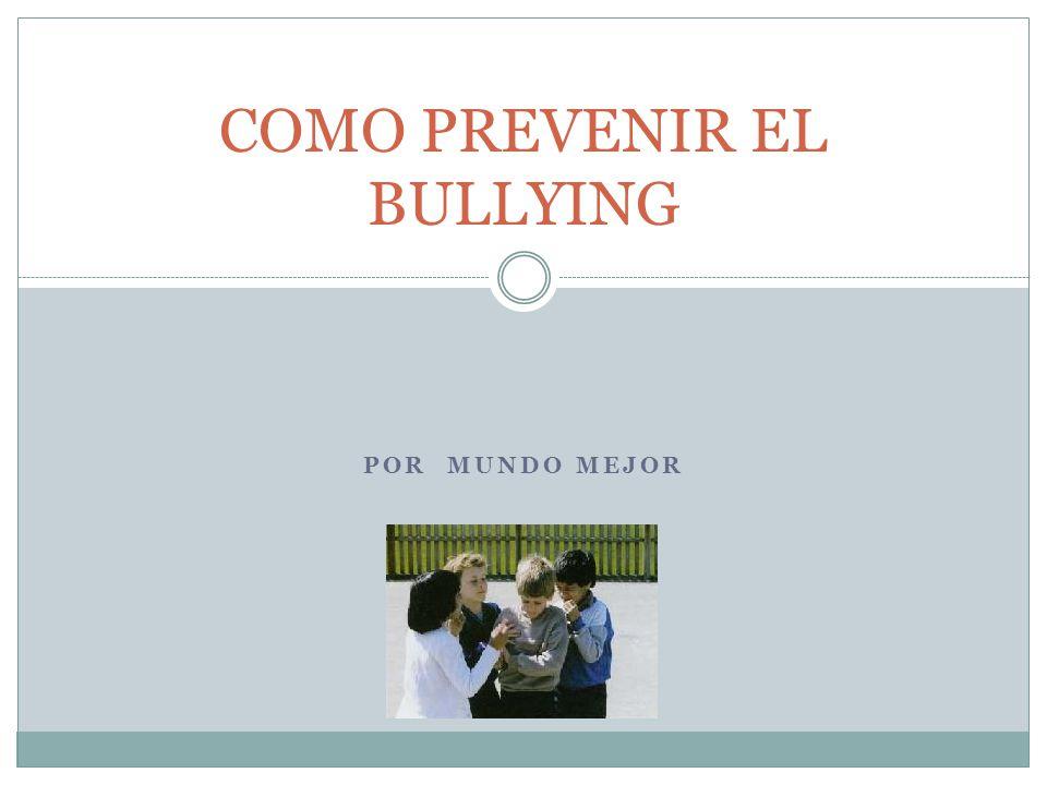 POR MUNDO MEJOR COMO PREVENIR EL BULLYING