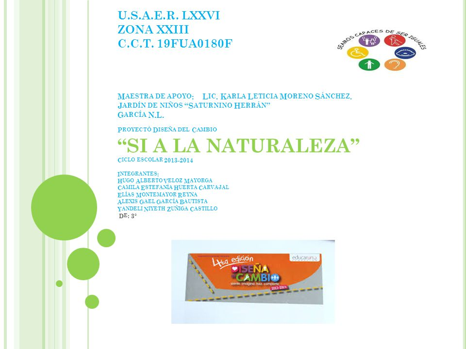 U.S.A.E.R. LXXVI ZONA XXIII C.C.T. 19FUA0180F MAESTRA DE APOYO: LIC. KARLA LETICIA MORENO SÁNCHEZ. JARDÍN DE NIÑOS SATURNINO HERRÁN GARCÍA N.L. PROYEC