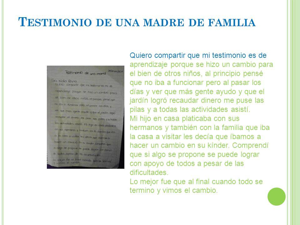 T ESTIMONIO DE UNA MADRE DE FAMILIA Quiero compartir que mi testimonio es de aprendizaje porque se hizo un cambio para el bien de otros niños, al prin
