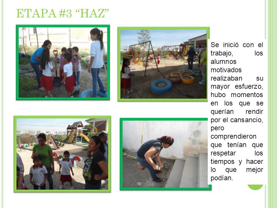 ETAPA #3 HAZ Se inició con el trabajo, los alumnos motivados realizaban su mayor esfuerzo, hubo momentos en los que se querían rendir por el cansancio