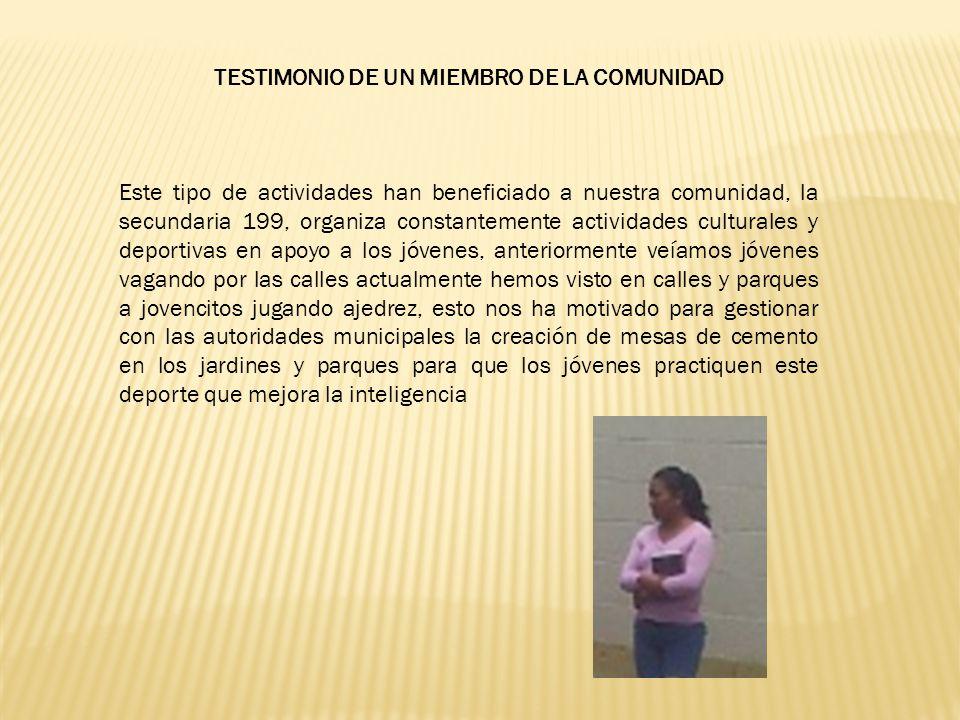 TESTIMONIO DE UN MIEMBRO DE LA COMUNIDAD Este tipo de actividades han beneficiado a nuestra comunidad, la secundaria 199, organiza constantemente acti