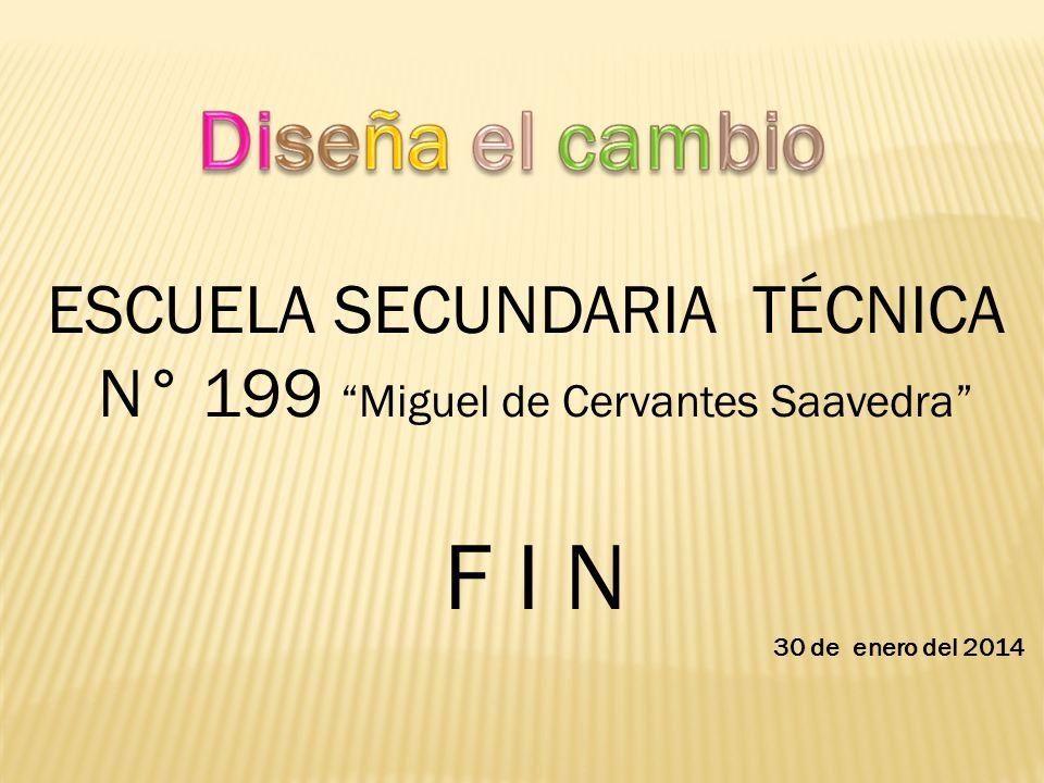 ESCUELA SECUNDARIA TÉCNICA N° 199 Miguel de Cervantes Saavedra F I N 30 de enero del 2014