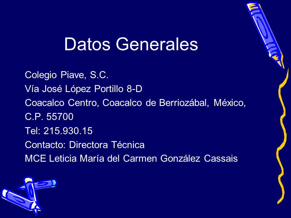 Datos Generales Colegio Piave, S.C. Vía José López Portillo 8-D Coacalco Centro, Coacalco de Berriozábal, México, C.P. 55700 Tel: 215.930.15 Contacto: