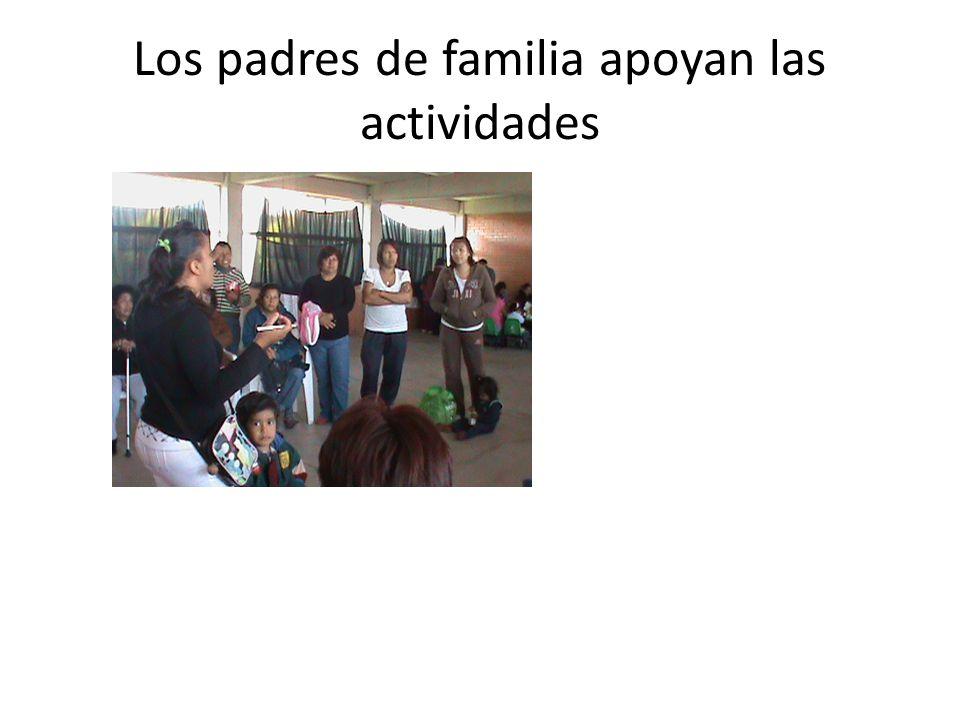 Los padres de familia apoyan las actividades