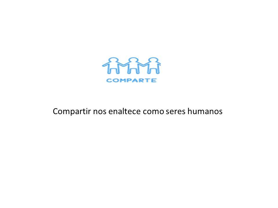 Compartir nos enaltece como seres humanos
