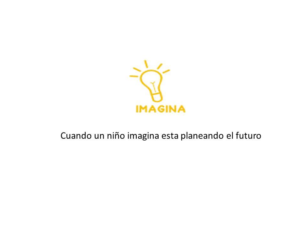Cuando un niño imagina esta planeando el futuro