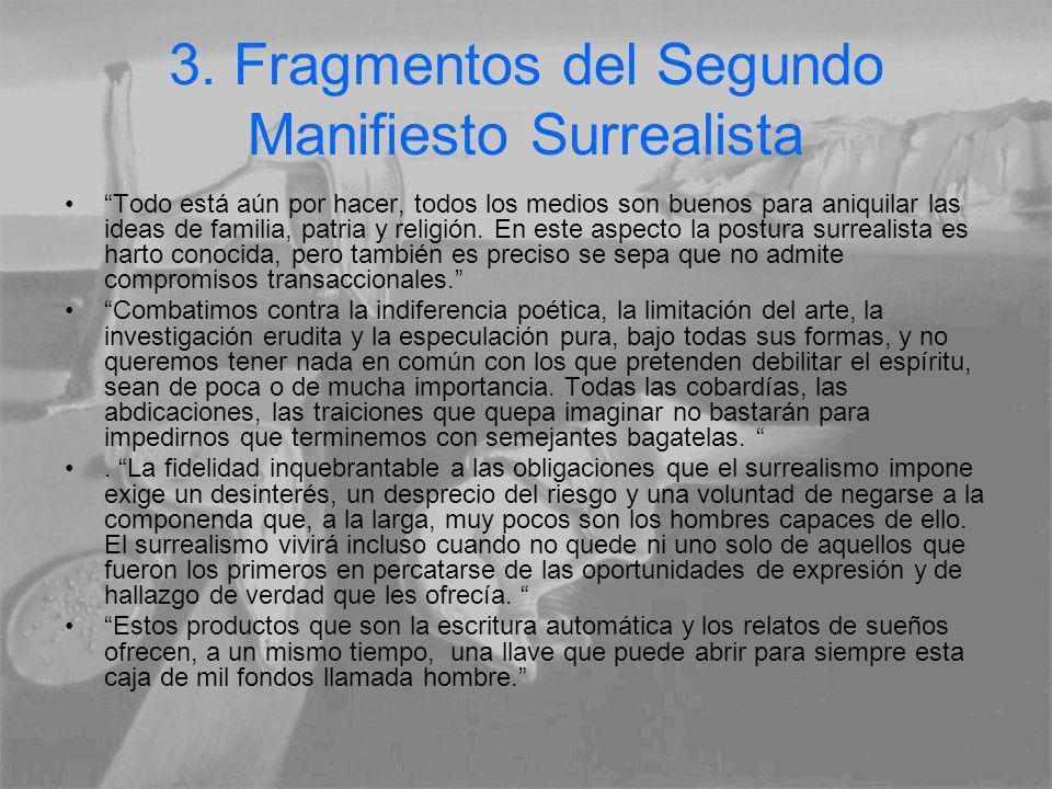 3. Fragmentos del Segundo Manifiesto Surrealista Todo está aún por hacer, todos los medios son buenos para aniquilar las ideas de familia, patria y re