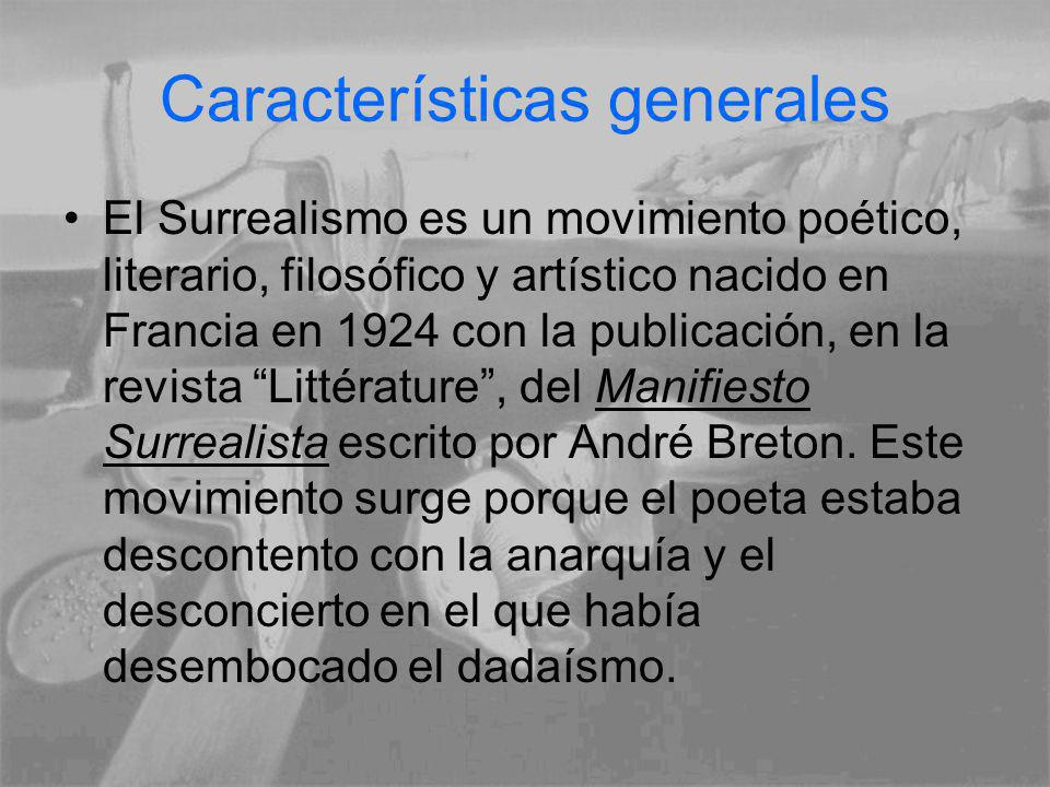 Características generales El Surrealismo es un movimiento poético, literario, filosófico y artístico nacido en Francia en 1924 con la publicación, en la revista Littérature, del Manifiesto Surrealista escrito por André Breton.