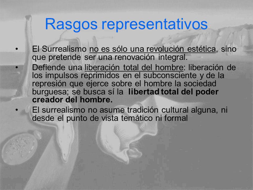 Rasgos representativos El Surrealismo no es sólo una revolución estética, sino que pretende ser una renovación integral. Defiende una liberación total