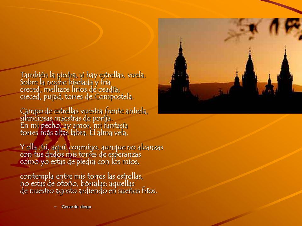 También la piedra, si hay estrellas, vuela. Sobre la noche biselada y fría creced, mellizos lirios de osadía; creced, pujad, torres de Compostela. Cam