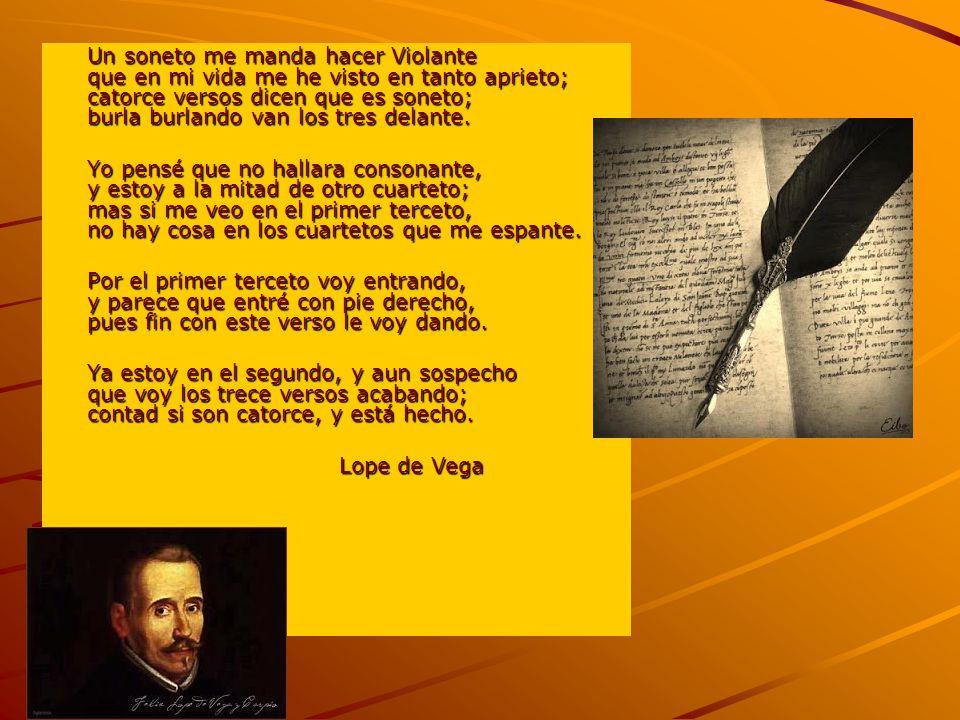 Un soneto me manda hacer Violante que en mi vida me he visto en tanto aprieto; catorce versos dicen que es soneto; burla burlando van los tres delante