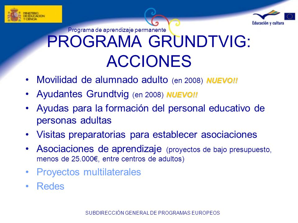 Programa de aprendizaje permanente SUBDIRECCIÓN GENERAL DE PROGRAMAS EUROPEOS PROGRAMA GRUNDTVIG: ACCIONES NUEVO!!Movilidad de alumnado adulto (en 2008) NUEVO!.