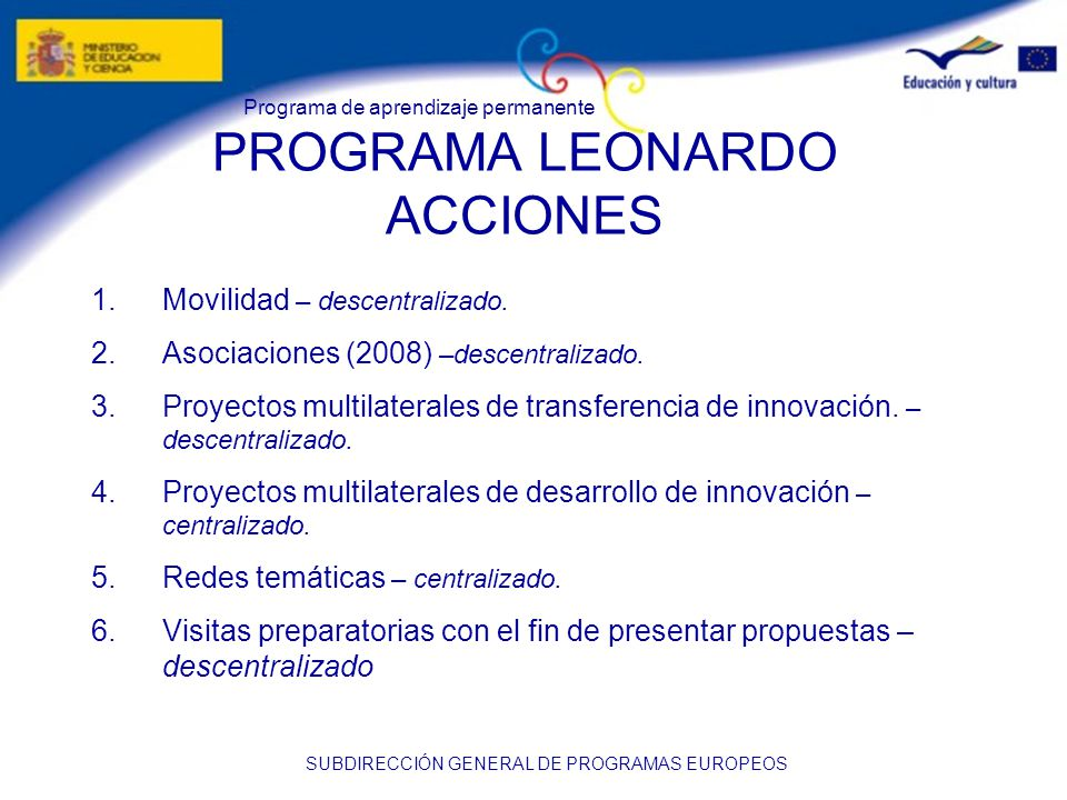 Programa de aprendizaje permanente SUBDIRECCIÓN GENERAL DE PROGRAMAS EUROPEOS PROGRAMA LEONARDO ACCIONES 1.Movilidad – descentralizado.
