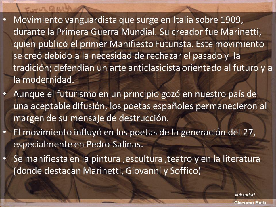 Movimiento vanguardista que surge en Italia sobre 1909, durante la Primera Guerra Mundial. Su creador fue Marinetti, quien publicó el primer Manifiest