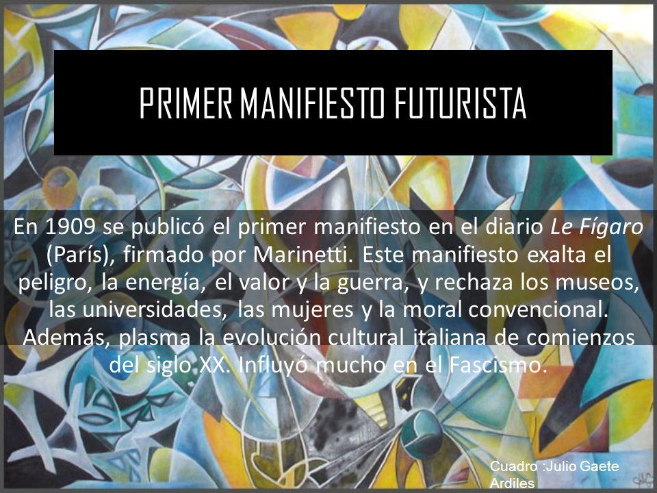 PRIMER MANIFIESTO FUTURISTA En 1909 se publicó el primer manifiesto en el diario Le Fígaro (París), firmado por Marinetti. Este manifiesto exalta el p