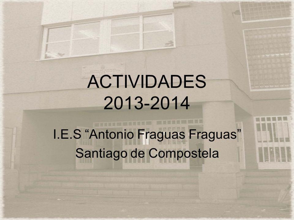 ACTIVIDADES 2013-2014 I.E.S Antonio Fraguas Fraguas Santiago de Compostela