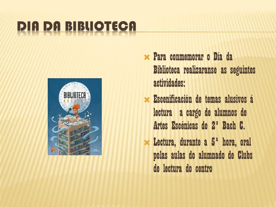 Para conmemorar o Día da Biblioteca realizaranse as seguintes actividades: Escenificación de temas alusivos á lectura a cargo de alumnos de Artes Escé