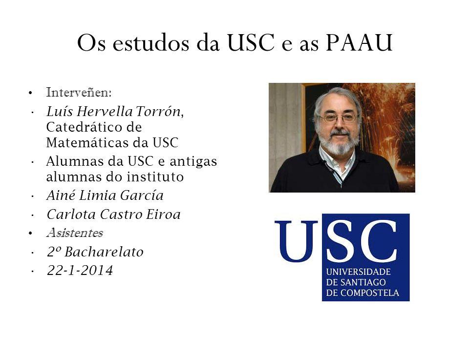 Os estudos da USC e as PAAU Interveñen: Luís Hervella Torrón, Catedrático de Matemáticas da USC Alumnas da USC e antigas alumnas do instituto Ainé Lim