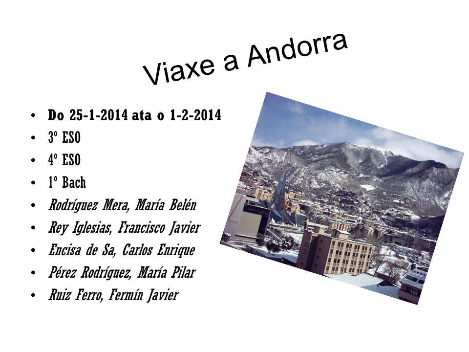 Viaxe a Andorra Do 25-1-2014 ata o 1-2-2014 3º ESO 4º ESO 1º Bach Rodríguez Mera, María Belén Rey Iglesias, Francisco Javier Encisa de Sa, Carlos Enri