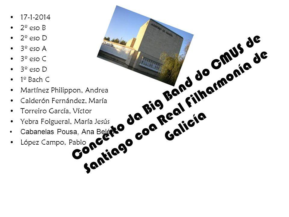 Concerto da Big Band do CMUS de Santiago coa Real Filharmonía de Galicía 17-1-2014 2º eso B 2º eso D 3º eso A 3º eso C 3º eso D 1º Bach C Martínez Phi