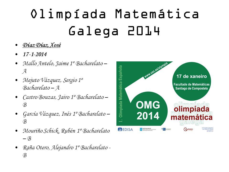 Olimpíada Matemática Galega 2014 Díaz Díaz, Xosé 17-1-2014 Mallo Antelo, Jaime 1º Bacharelato – A Mejuto Vázquez, Sergio 1º Bacharelato – A Castro Bou