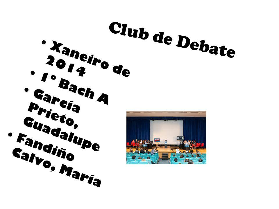 Club de Debate Xaneiro de 2014 1º Bach A García Prieto, Guadalupe Fandiño Calvo, María