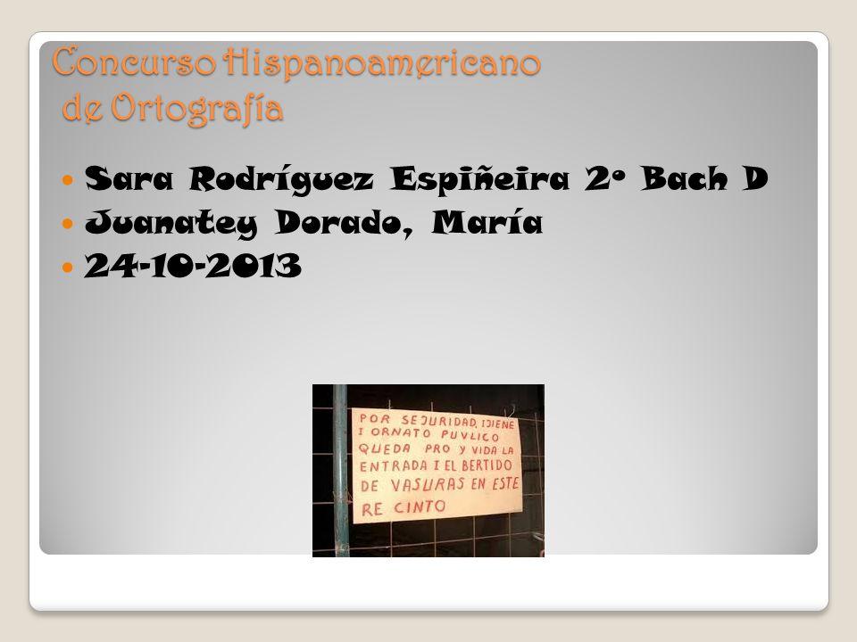 Concurso Hispanoamericano de Ortografía Sara Rodríguez Espiñeira 2º Bach D Juanatey Dorado, María 24-10-2013