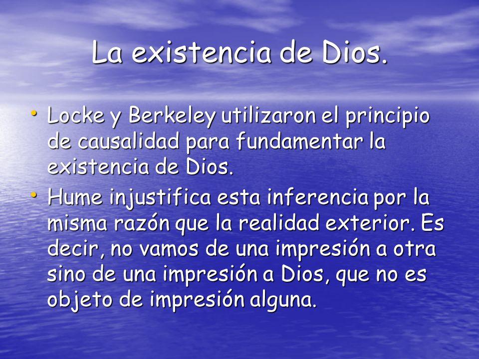 La existencia de Dios. Locke y Berkeley utilizaron el principio de causalidad para fundamentar la existencia de Dios. Locke y Berkeley utilizaron el p