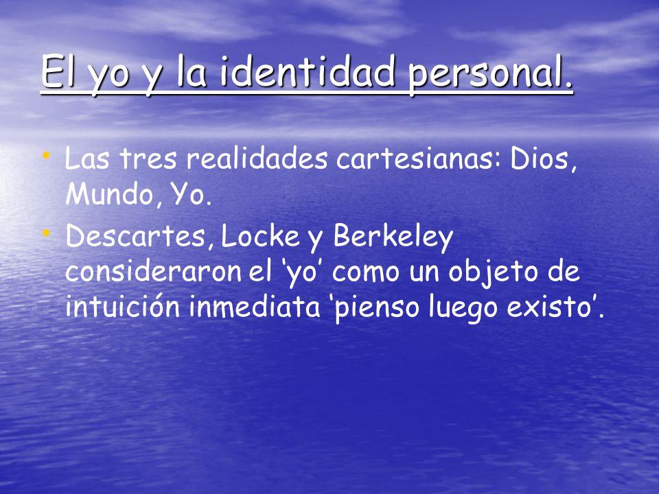 El yo y la identidad personal. Las tres realidades cartesianas: Dios, Mundo, Yo. Descartes, Locke y Berkeley consideraron el yo como un objeto de intu