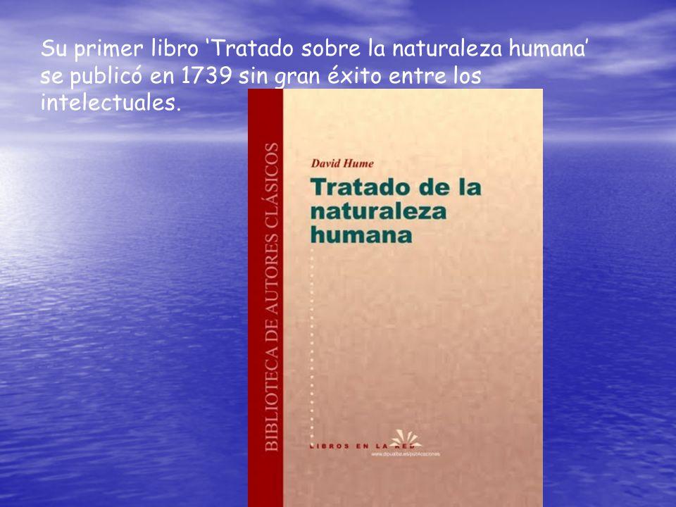 Su primer libro Tratado sobre la naturaleza humana se publicó en 1739 sin gran éxito entre los intelectuales.